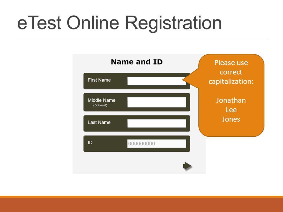 eTest Online Registration Please use correct capitalization: Jonathan Lee Jones