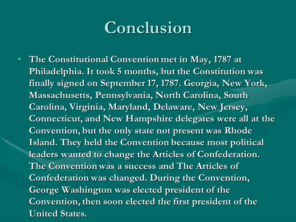 Conclusion The Constitutional Convention met in May, 1787 at Philadelphia.