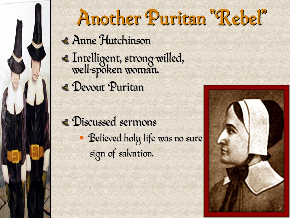 Anne Hutchinson Intelligent, strong-willed, well-spoken woman.