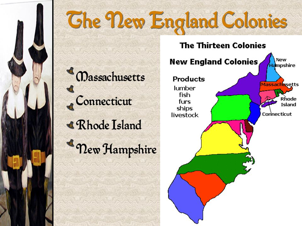 The New England Colonies Massachusetts Connecticut Rhode Island New Hampshire