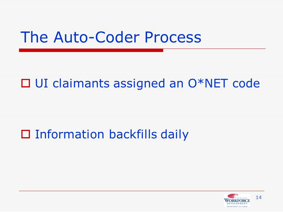 14 The Auto-Coder Process  UI claimants assigned an O*NET code  Information backfills daily