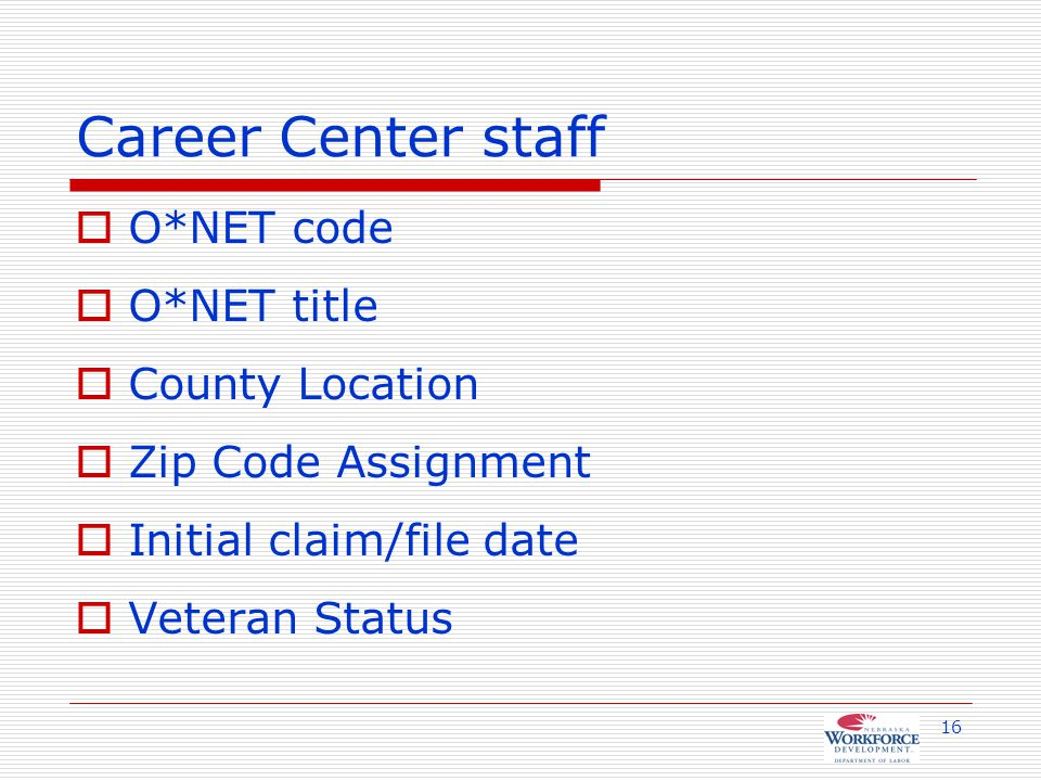 16 Career Center staff  O*NET code  O*NET title  County Location  Zip Code Assignment  Initial claim/file date  Veteran Status