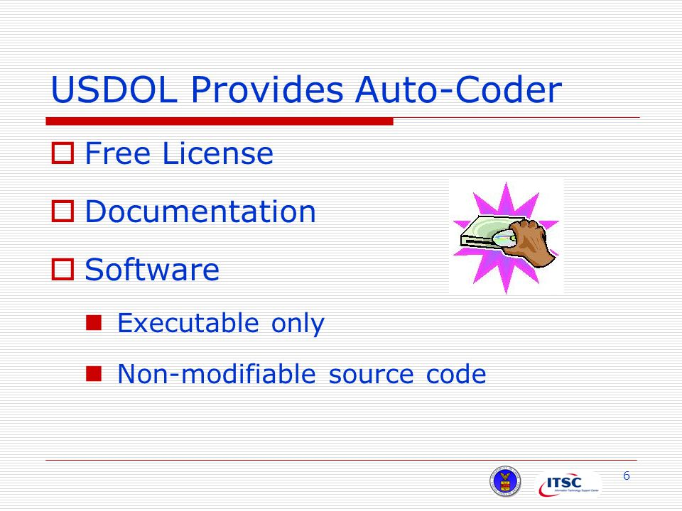 6 USDOL Provides Auto-Coder  Free License  Documentation  Software Executable only Non-modifiable source code