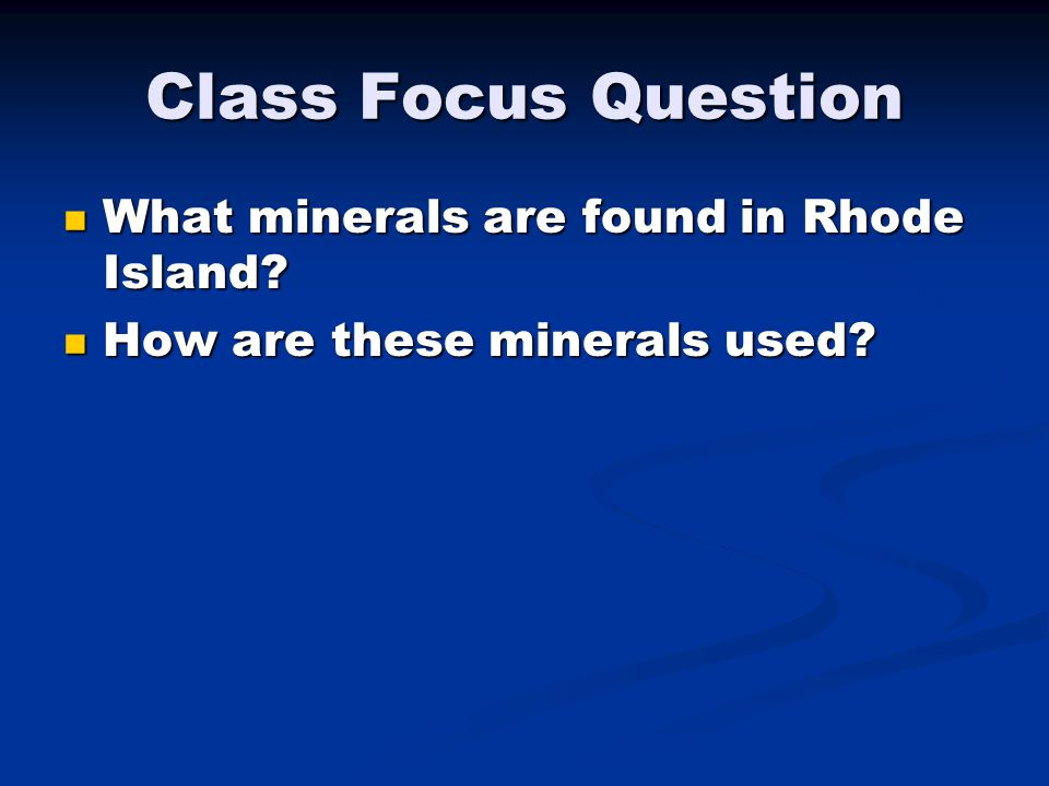 Class Focus Question What minerals are found in Rhode Island.