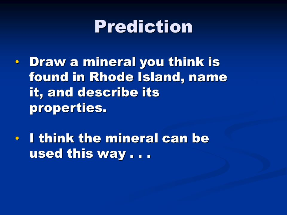 Prediction Draw a mineral you think is found in Rhode Island, name it, and describe its properties.