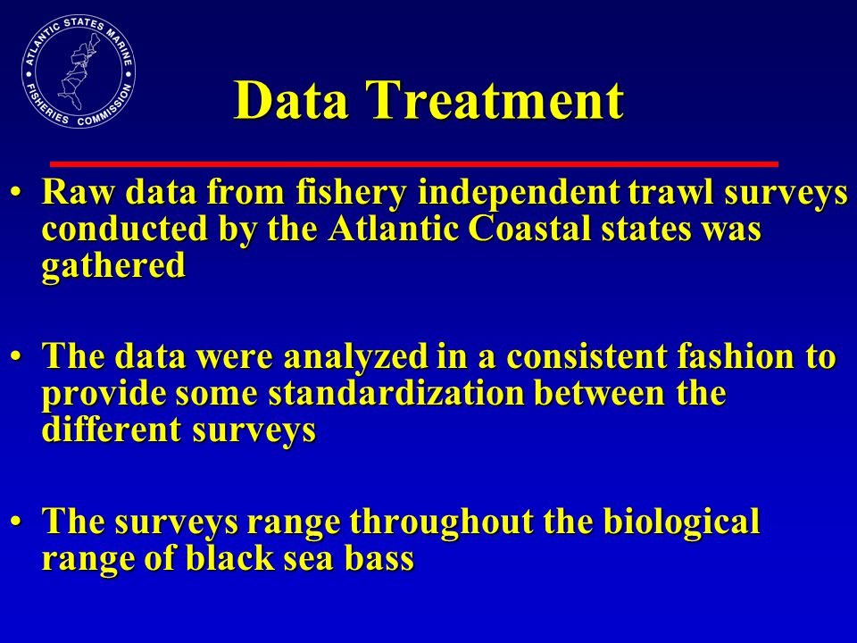 Data Treatment Black sea bass abundance (# fish) information was used from each datasetBlack sea bass abundance (# fish) information was used from each dataset A consistent set of metrics were examinedA consistent set of metrics were examined EThe metrics chosen were ones that were consistent amongst datasets There are indications of zero inflation in the indicesThere are indications of zero inflation in the indices To account for the zero inflation, the datasets were pivoted against the various metricsTo account for the zero inflation, the datasets were pivoted against the various metrics EData rows were dropped in ranges or categories of the metric where there were less than 5 fish for the entire time series In each case, the distribution of the data was analyzed, and is presentedIn each case, the distribution of the data was analyzed, and is presented