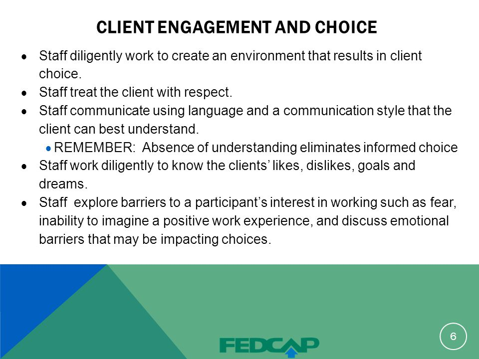 CLIENT ENGAGEMENT AND CHOICE  Staff diligently work to create an environment that results in client choice.