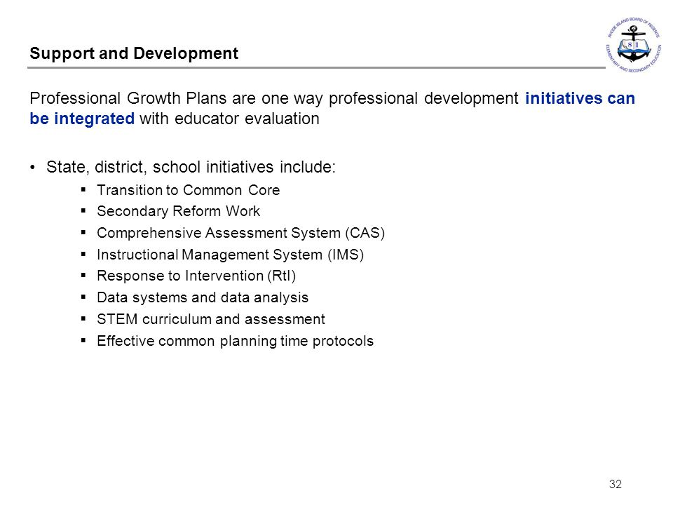 32 Support and Development Professional Growth Plans are one way professional development initiatives can be integrated with educator evaluation State