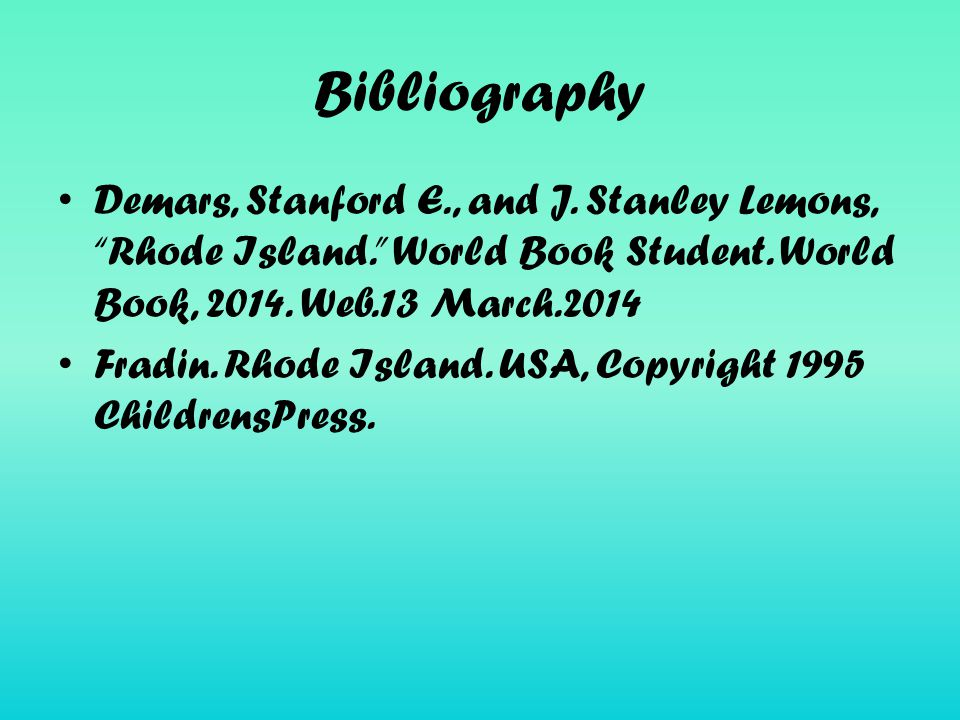 Bibliography Demars, Stanford E., and J. Stanley Lemons, Rhode Island. World Book Student.