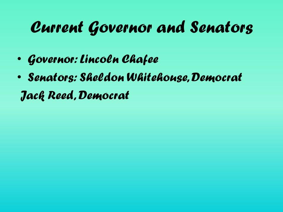 Current Governor and Senators Governor: Lincoln Chafee Senators: Sheldon Whitehouse, Democrat Jack Reed, Democrat