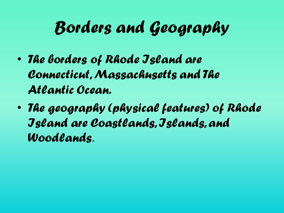 Borders and Geography The borders of Rhode Island are Connecticut, Massachusetts and The Atlantic Ocean.