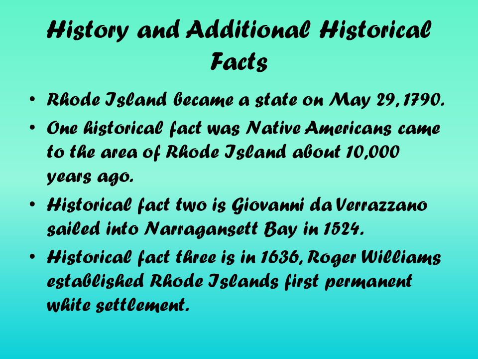 History and Additional Historical Facts Rhode Island became a state on May 29, 1790.