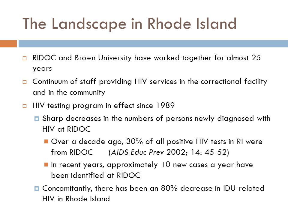 The Landscape in Rhode Island  RIDOC and Brown University have worked together for almost 25 years  Continuum of staff providing HIV services in the