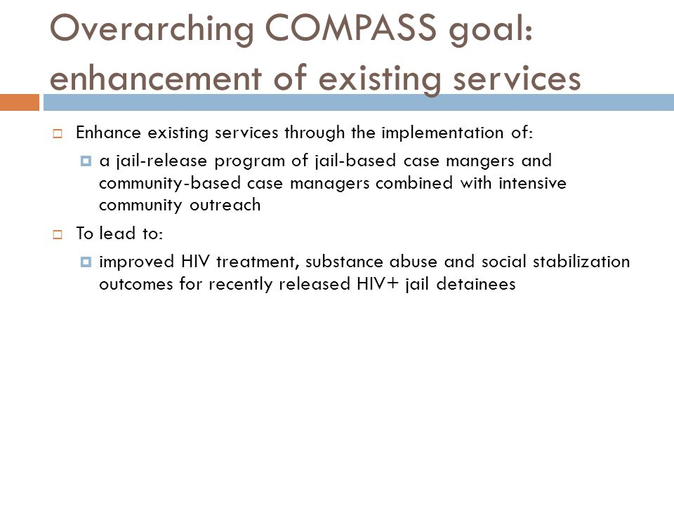Overarching COMPASS goal: enhancement of existing services  Enhance existing services through the implementation of:  a jail-release program of jail