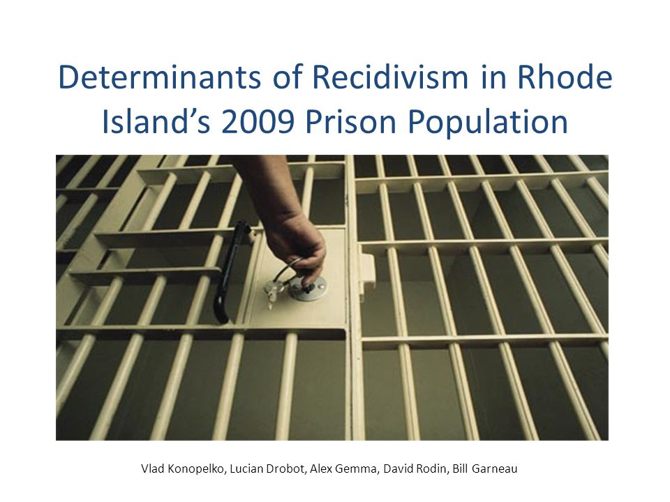 Topic RI Recidivism study Recidivist = Repeat offender – 28% returned with new sentence – 34% were awaiting trial – 47% are for new crime rest for probation and parole violation Important to everyone Data availability