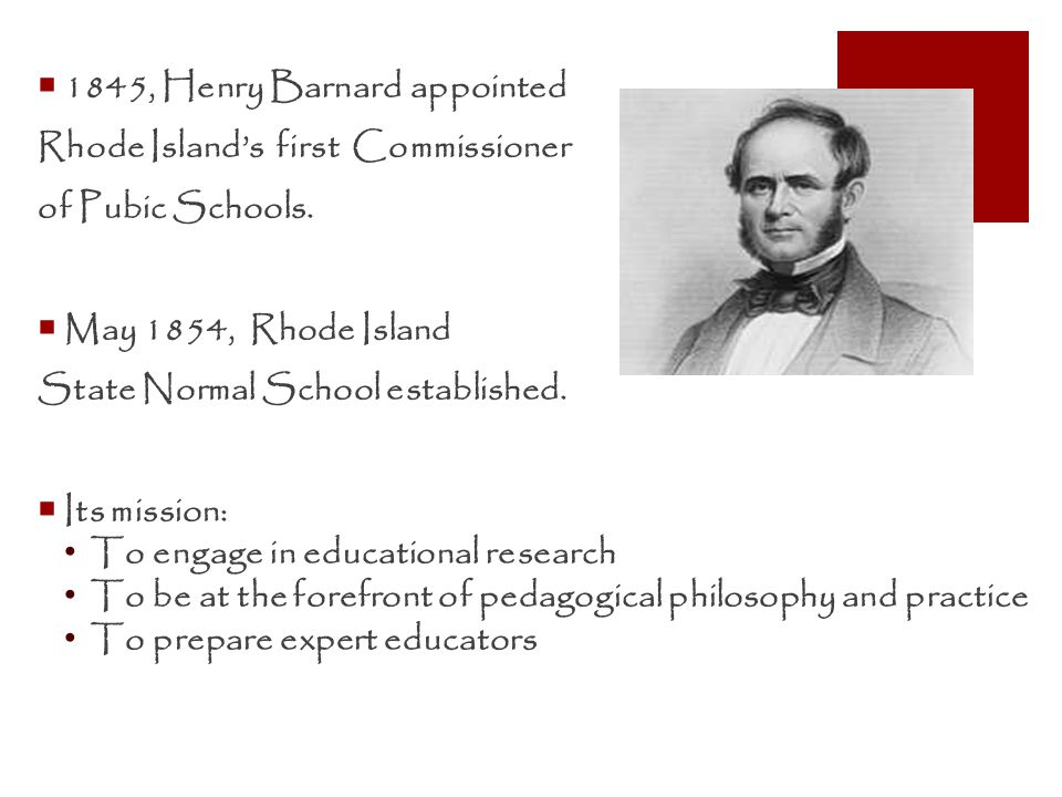  1845, Henry Barnard appointed Rhode Island's first Commissioner of Pubic Schools.