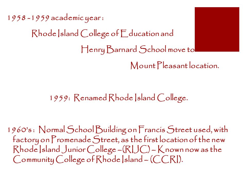 1958 -1959 academic year : Rhode Island College of Education and Henry Barnard School move to Mount Pleasant location.
