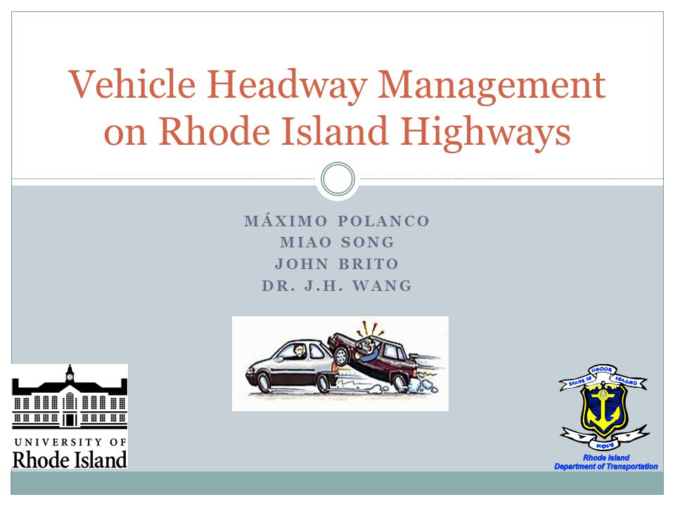 MÁXIMO POLANCO MIAO SONG JOHN BRITO DR. J.H. WANG Vehicle Headway Management on Rhode Island Highways