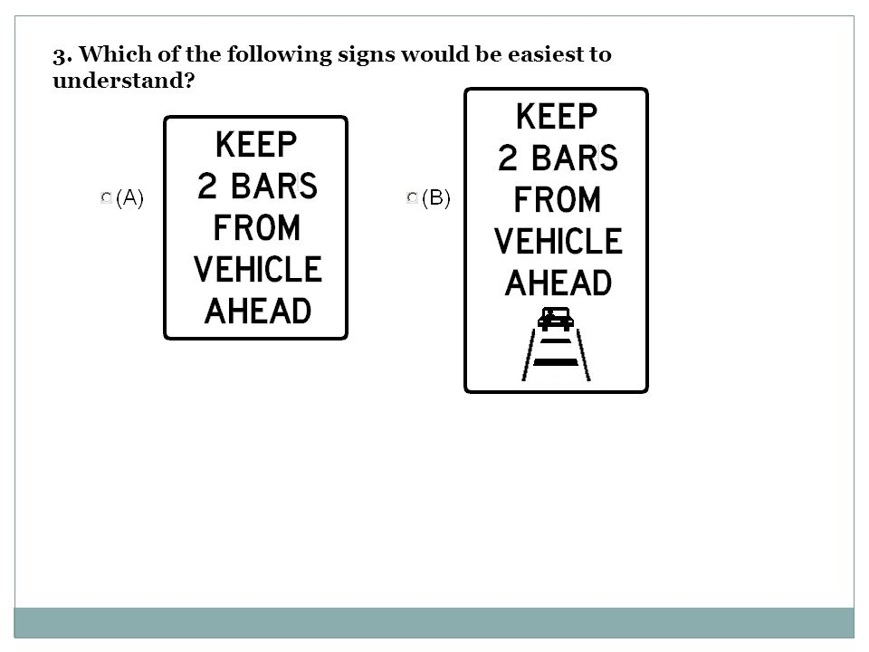 3. Which of the following signs would be easiest to understand?