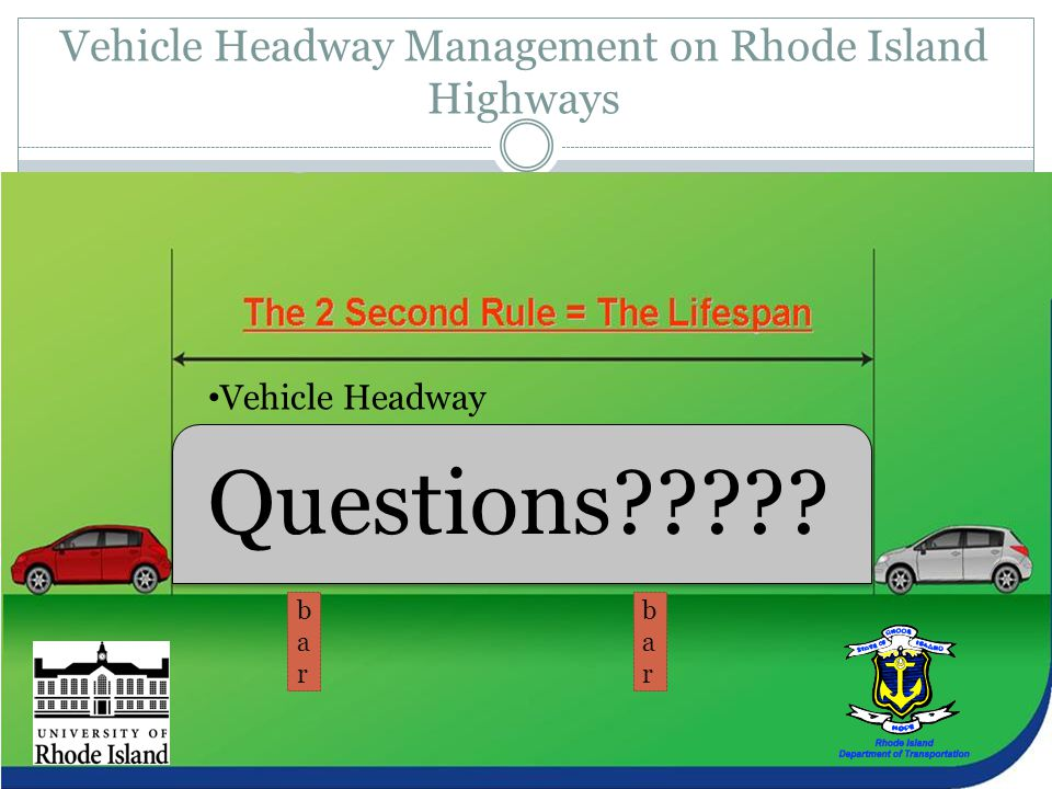 Vehicle Headway Management on Rhode Island Highways Safe Distance 2 BARS!!! Vehicle Headway barbar barbar Questions?????