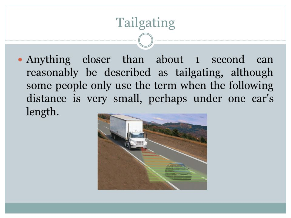 Tailgating Anything closer than about 1 second can reasonably be described as tailgating, although some people only use the term when the following di