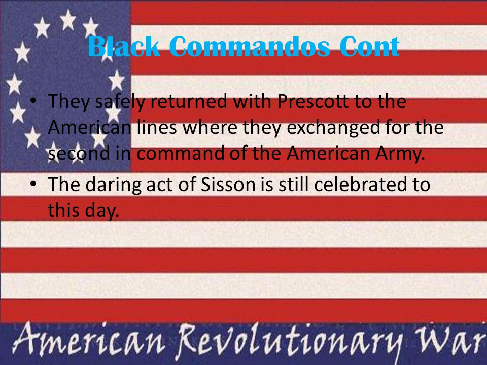 Black Commandos Cont They safely returned with Prescott to the American lines where they exchanged for the second in command of the American Army.