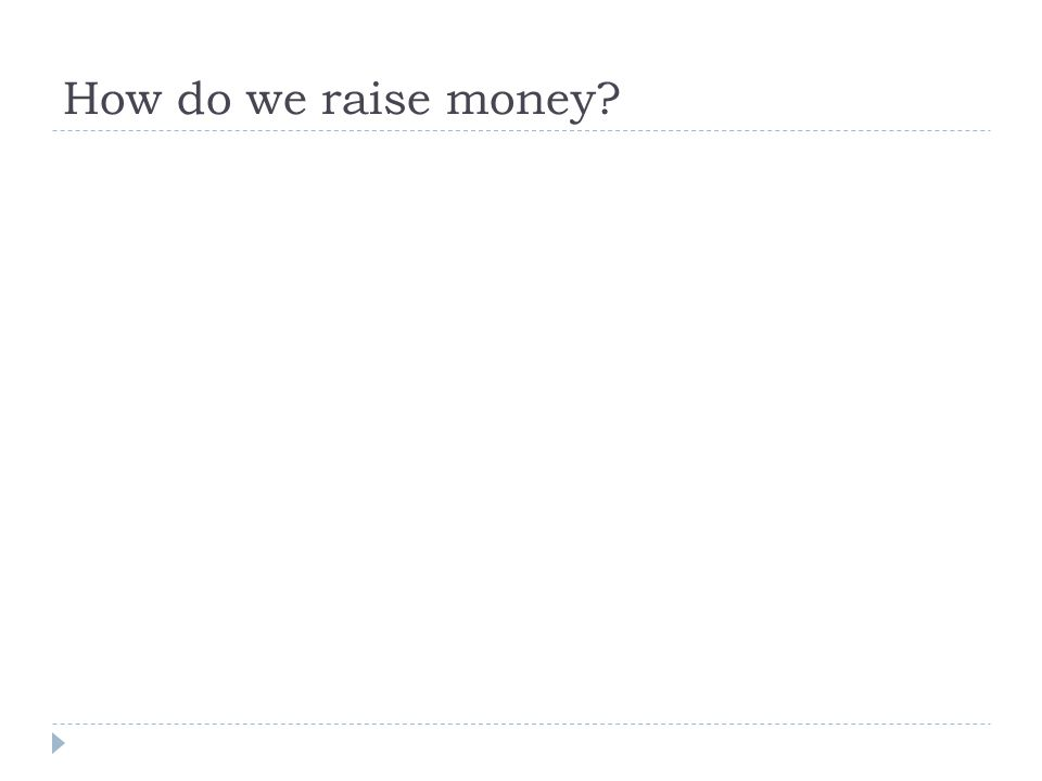 How do we raise money?
