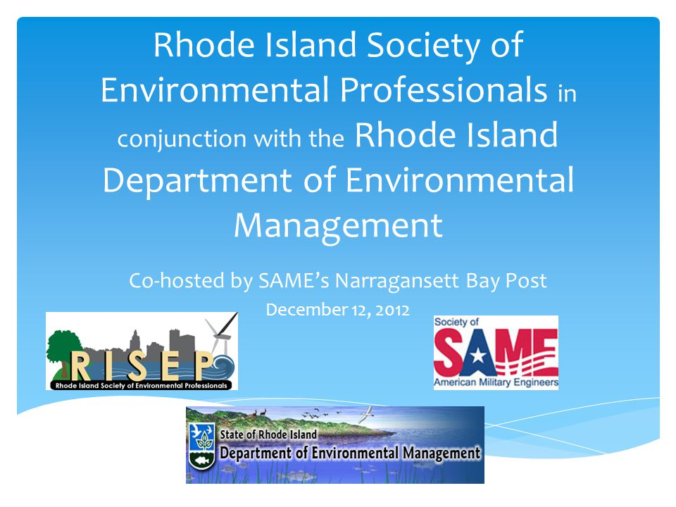 Rhode Island Society of Environmental Professionals in conjunction with the Rhode Island Department of Environmental Management Co-hosted by SAME's Na