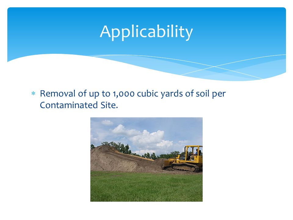  Removal of up to 1,000 cubic yards of soil per Contaminated Site. Applicability