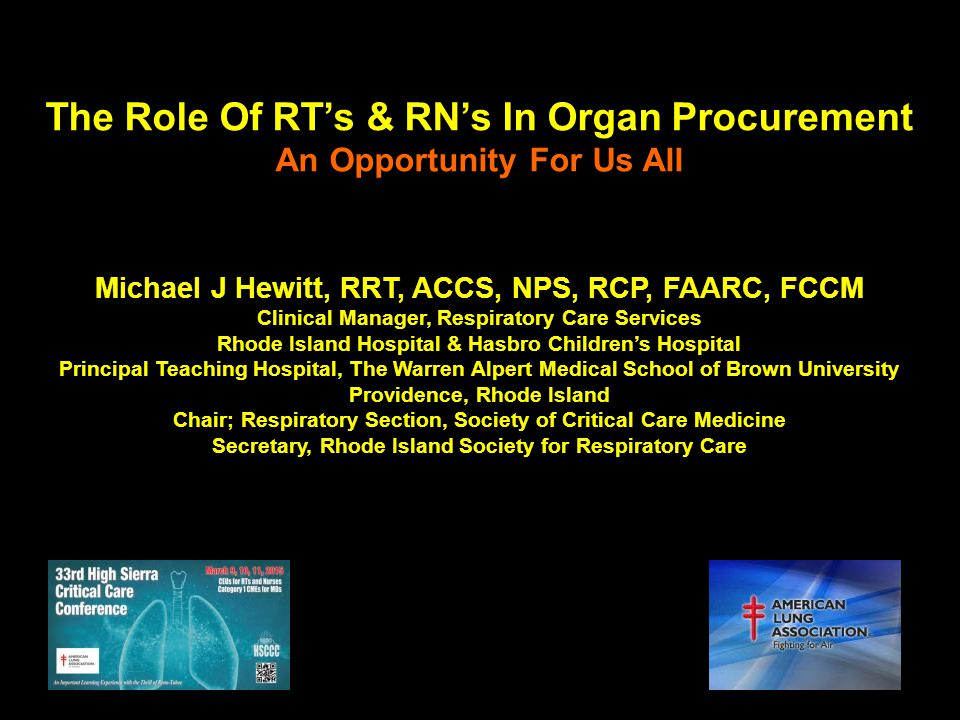 The Role Of RT's & RN's In Organ Procurement An Opportunity For Us All Michael J Hewitt, RRT, ACCS, NPS, RCP, FAARC, FCCM Clinical Manager, Respirator
