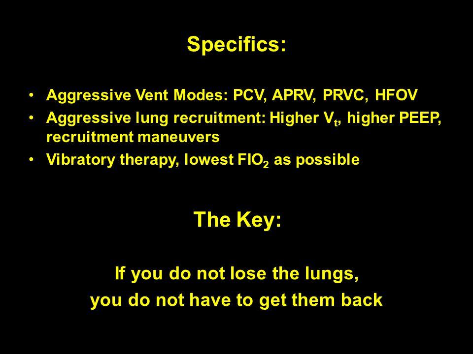 Specifics: Aggressive Vent Modes: PCV, APRV, PRVC, HFOV Aggressive lung recruitment: Higher V t, higher PEEP, recruitment maneuvers Vibratory therapy,
