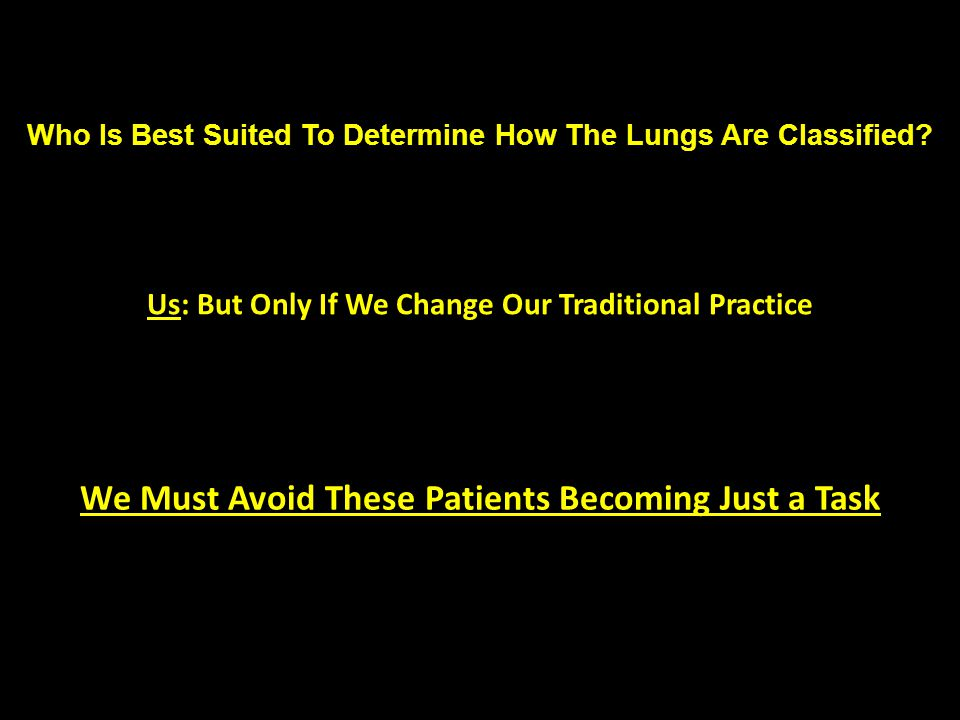Who Is Best Suited To Determine How The Lungs Are Classified? Us: But Only If We Change Our Traditional Practice We Must Avoid These Patients Becoming