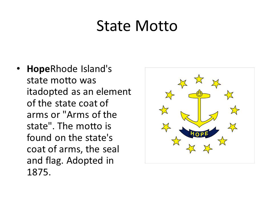 State Motto HopeRhode Island s state motto was itadopted as an element of the state coat of arms or Arms of the state .