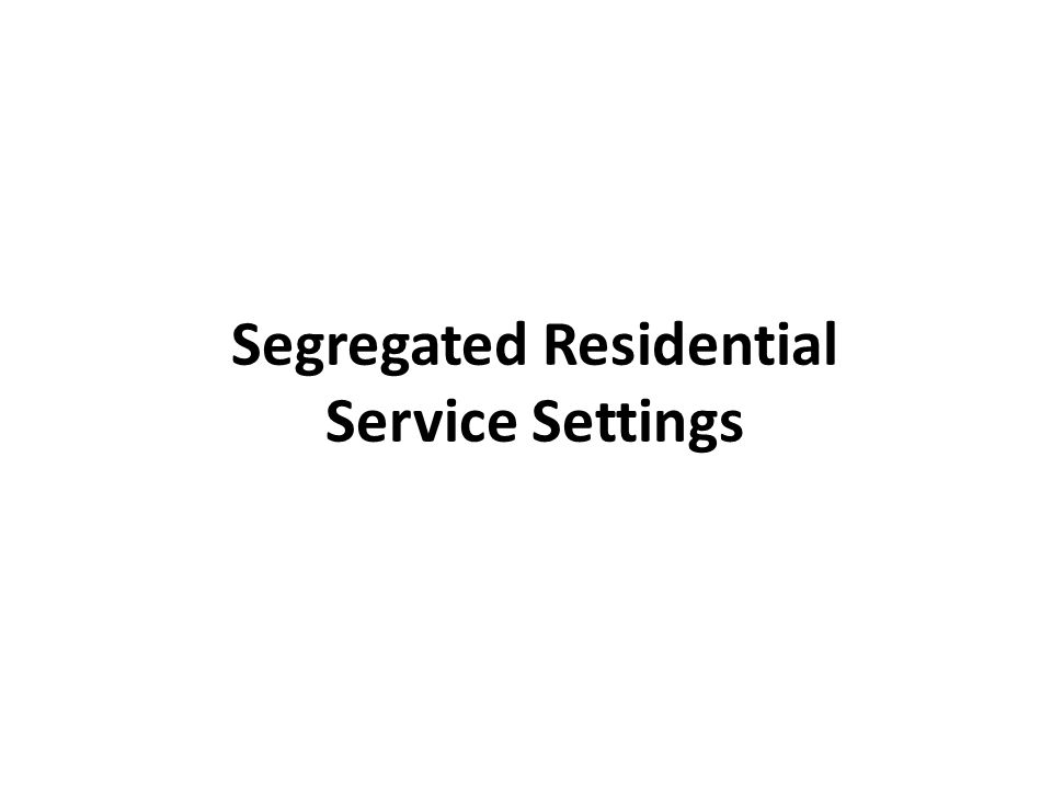 Segregated Residential Service Settings