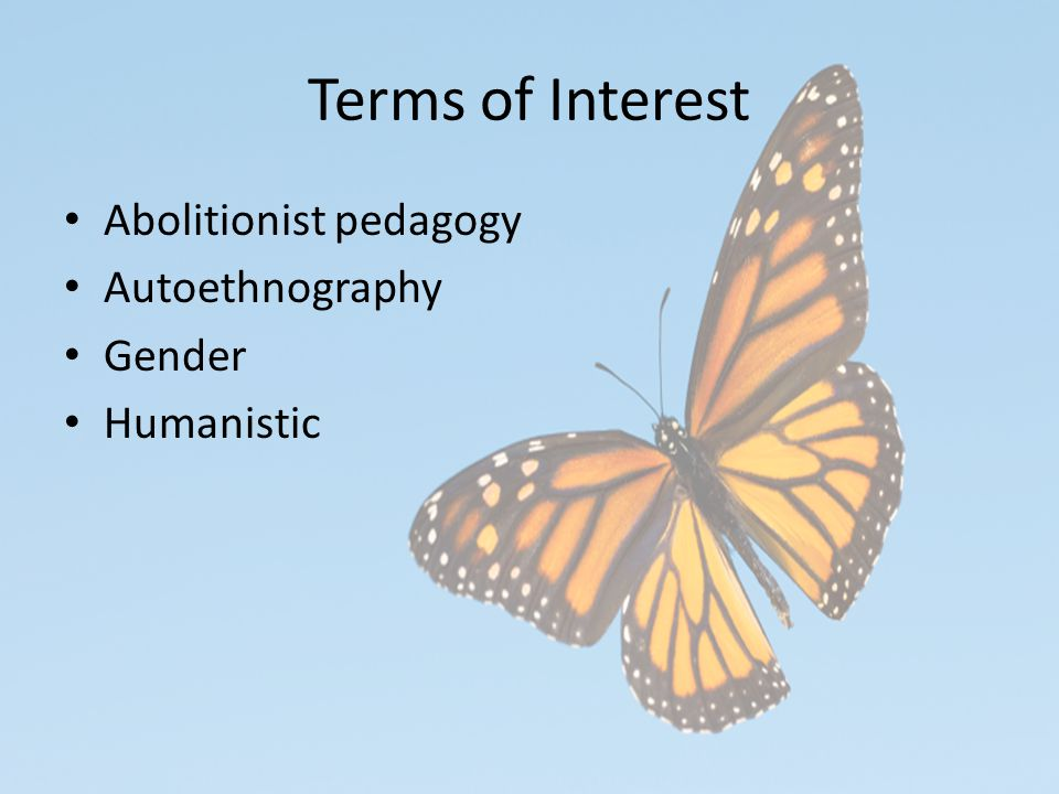 Terms of Interest Abolitionist pedagogy Autoethnography Gender Humanistic