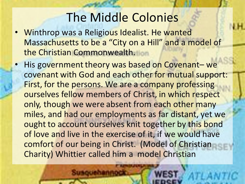 The Middle Colonies Winthrop was a Religious Idealist.