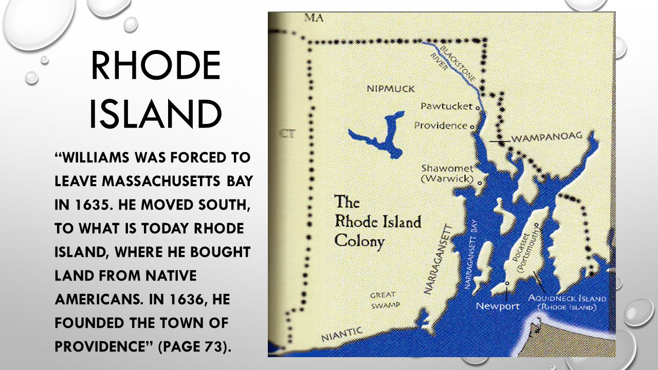 RHODE ISLAND WILLIAMS WAS FORCED TO LEAVE MASSACHUSETTS BAY IN 1635.