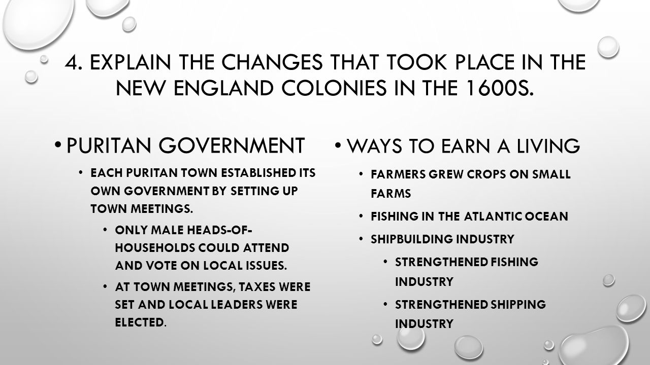 4. EXPLAIN THE CHANGES THAT TOOK PLACE IN THE NEW ENGLAND COLONIES IN THE 1600S. PURITAN GOVERNMENT EACH PURITAN TOWN ESTABLISHED ITS OWN GOVERNMENT B