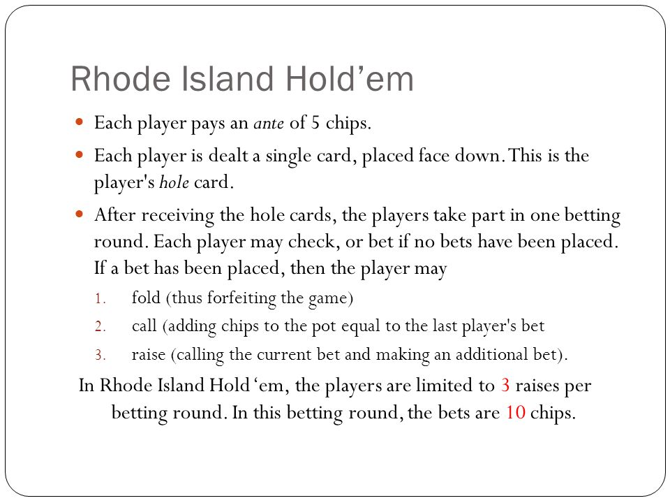 Rhode Island Hold'em Each player pays an ante of 5 chips.