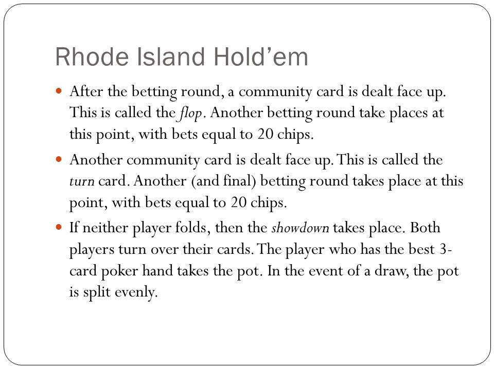 Rhode Island Hold'em After the betting round, a community card is dealt face up. This is called the flop. Another betting round take places at this po