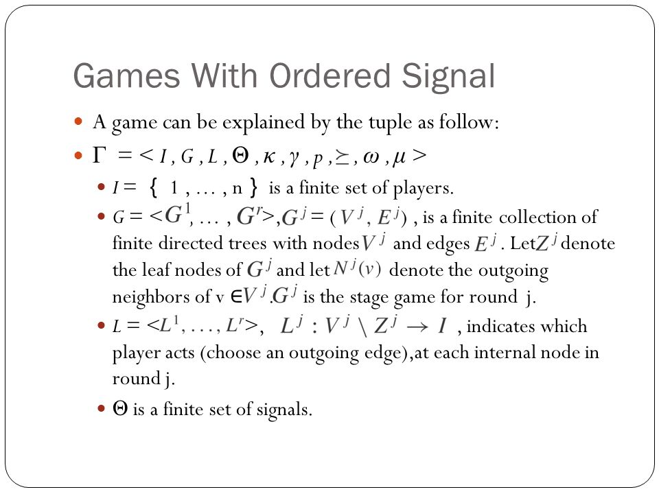Games With Ordered Signal A game can be explained by the tuple as follow: Γ = I = { 1, …, n } is a finite set of players.