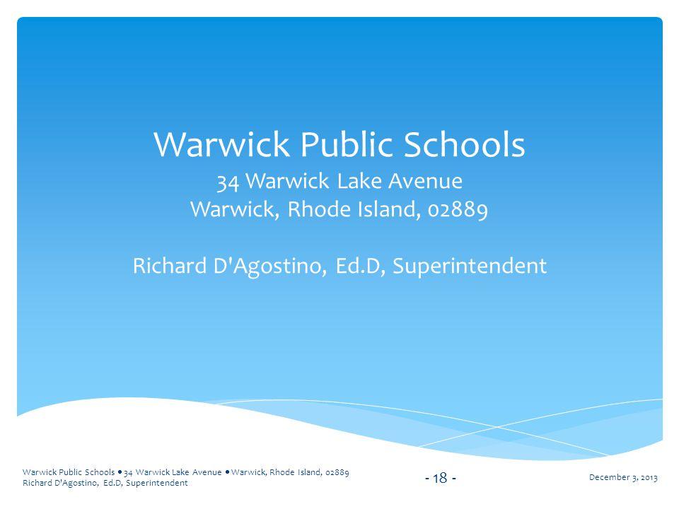 Warwick Public Schools  34 Warwick Lake Avenue  Warwick, Rhode Island, 02889 Richard D'Agostino, Ed.D, Superintendent Warwick Public Schools 34 Warw