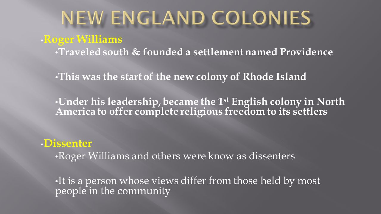 Roger Williams Traveled south & founded a settlement named Providence This was the start of the new colony of Rhode Island Under his leadership, becam