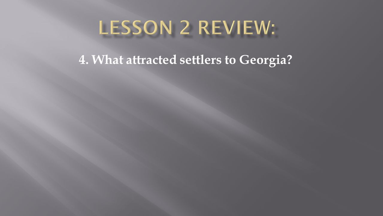 4. What attracted settlers to Georgia?