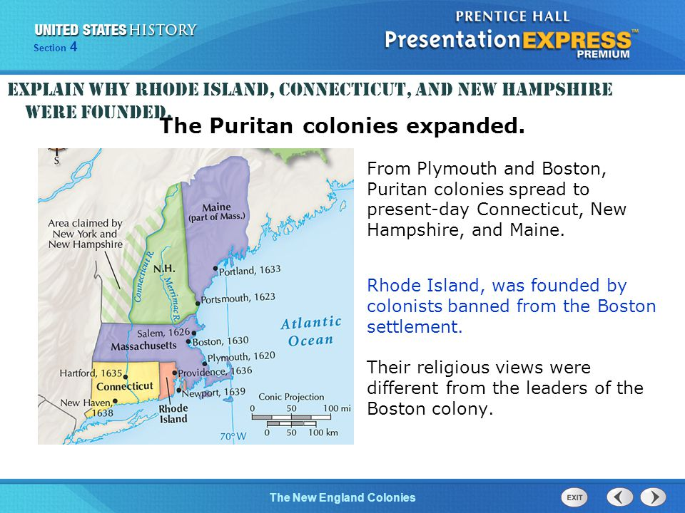 The Cold War BeginsThe New England Colonies Section 4 From Plymouth and Boston, Puritan colonies spread to present-day Connecticut, New Hampshire, and Maine.