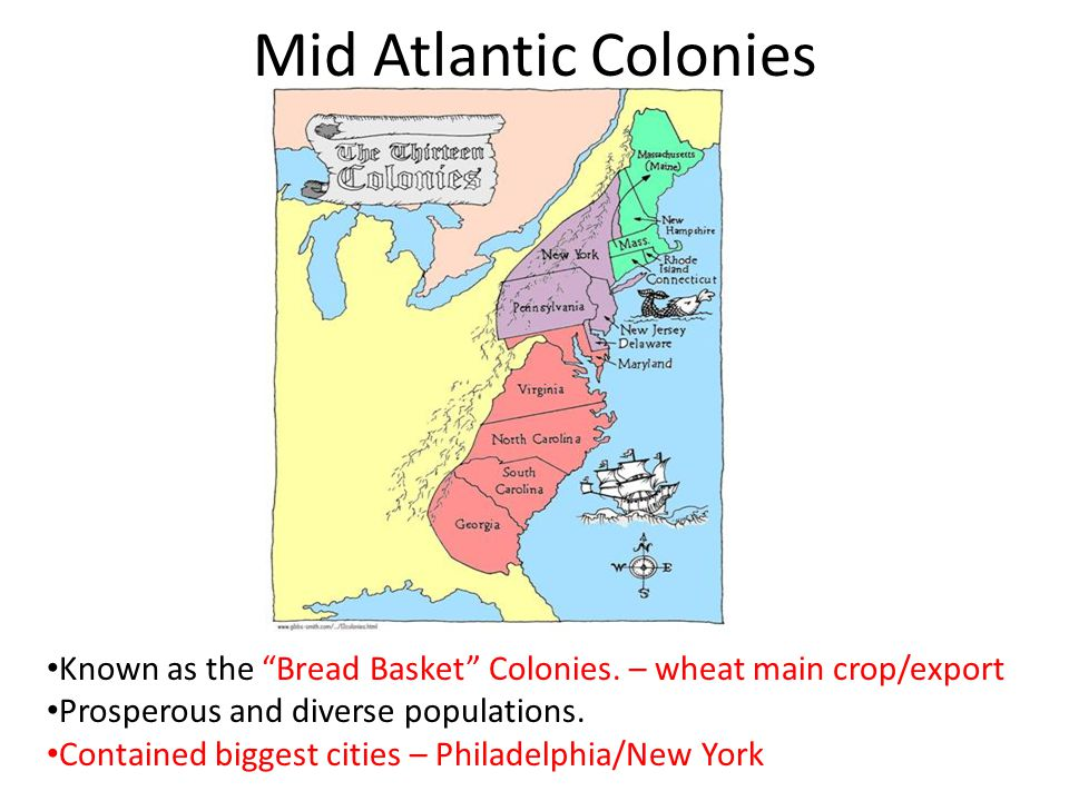 Mid Atlantic Colonies Known as the Bread Basket Colonies.