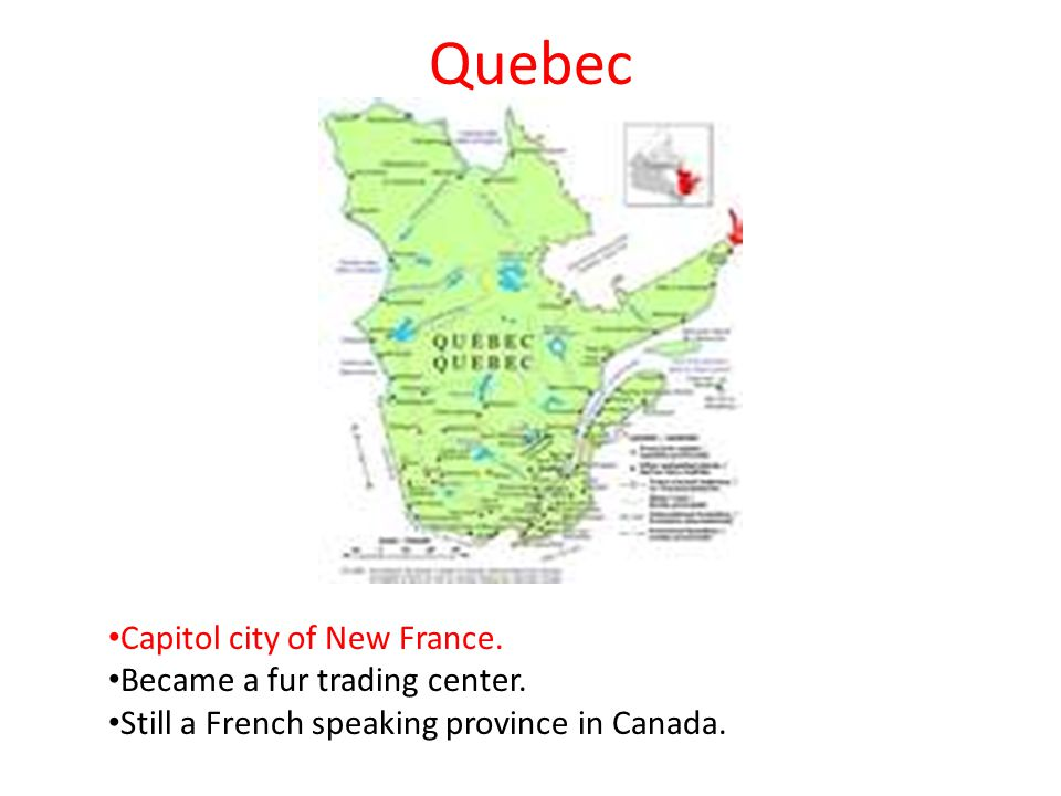 Quebec Capitol city of New France. Became a fur trading center.