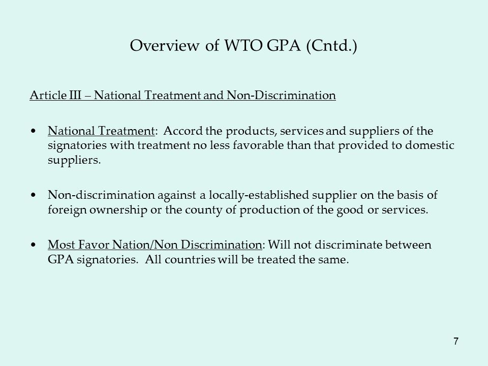 7 Overview of WTO GPA (Cntd.) Article III – National Treatment and Non-Discrimination National Treatment: Accord the products, services and suppliers of the signatories with treatment no less favorable than that provided to domestic suppliers.