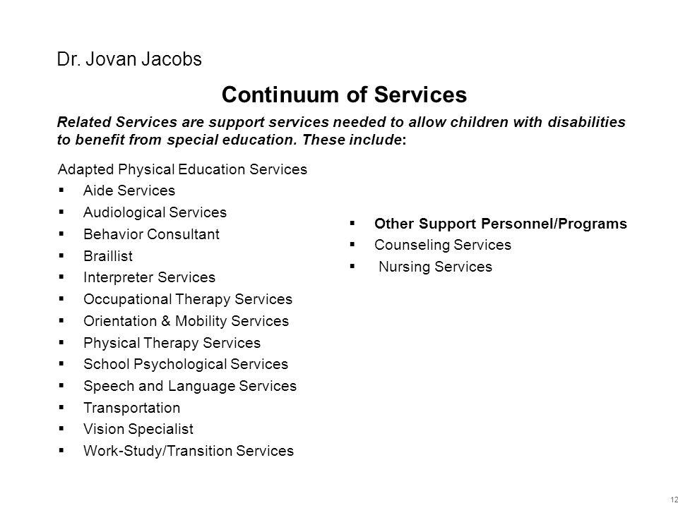 Continuum of Services Adapted Physical Education Services  Aide Services  Audiological Services  Behavior Consultant  Braillist  Interpreter Serv