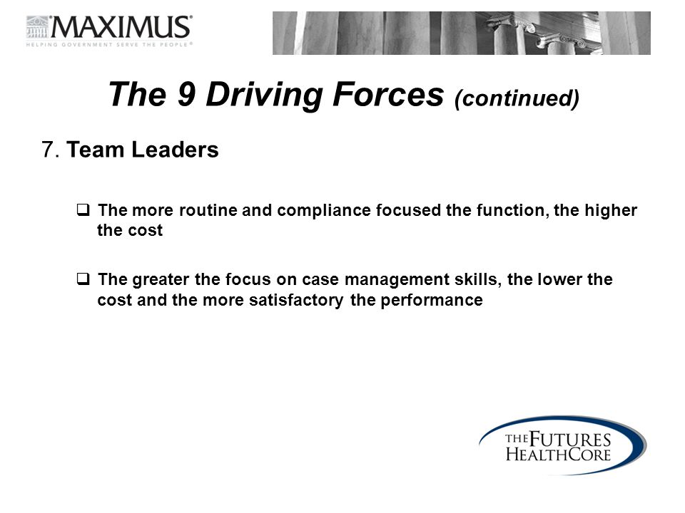 The 9 Driving Forces (continued) 7. Team Leaders  The more routine and compliance focused the function, the higher the cost  The greater the focus o